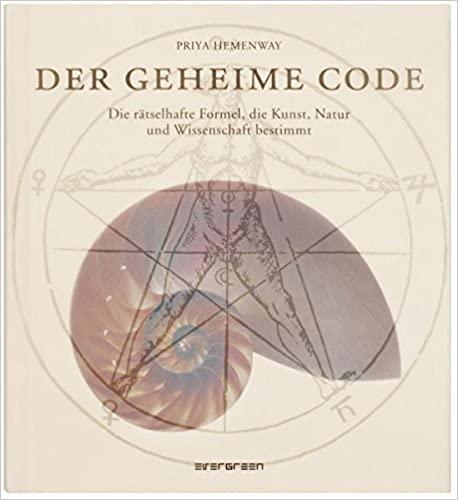 Der Geheime Code: Die rätselhafte Formel, die Kunst, Natur und Wissenschaft bestimmt